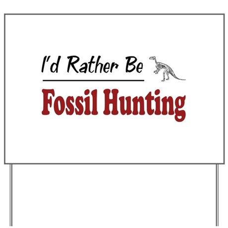 Rather Be Fossil Hunting Yard Sign