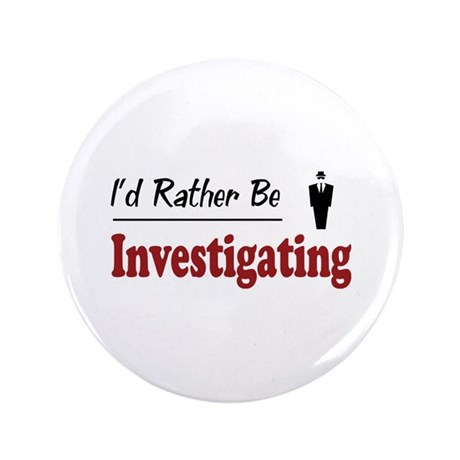"""Rather Be Investigating 3.5"""" Button (100 pack)"""