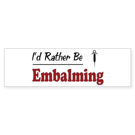 Rather Be Embalming Bumper Sticker