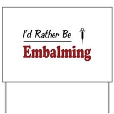 Rather Be Embalming Yard Sign