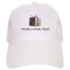 Wudda ya think, Chief? Baseball Cap