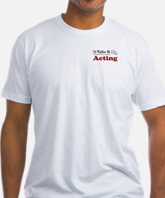 Rather Be Acting Shirt