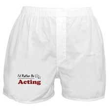 Rather Be Acting Boxer Shorts