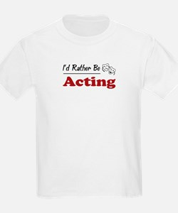 Rather Be Acting T-Shirt