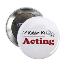 "Rather Be Acting 2.25"" Button"