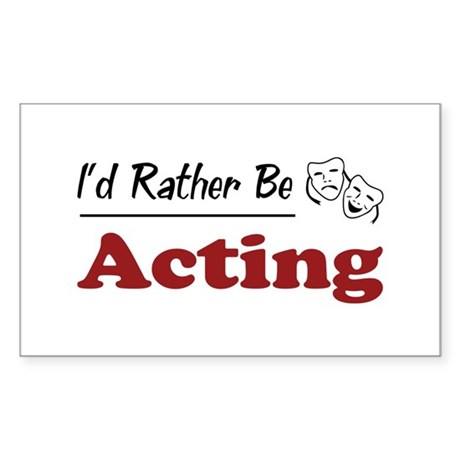 Rather Be Acting Rectangle Sticker