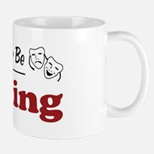 Rather Be Acting Mug