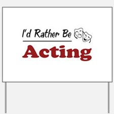 Rather Be Acting Yard Sign