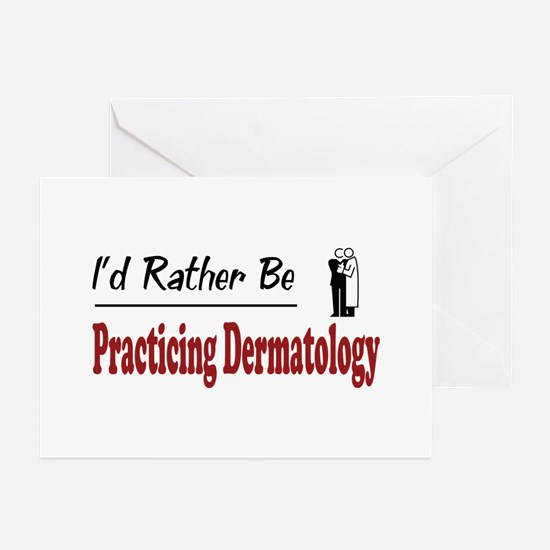 Rather Be Practicing Dermatology Greeting Cards (P