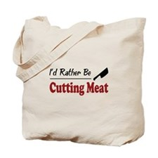 Rather Be Cutting Meat Tote Bag
