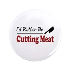 "Rather Be Cutting Meat 3.5"" Button"
