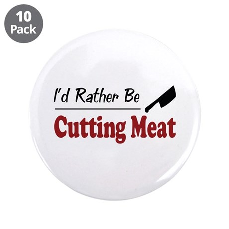 """Rather Be Cutting Meat 3.5"""" Button (10 pack)"""