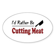 Rather Be Cutting Meat Oval Decal