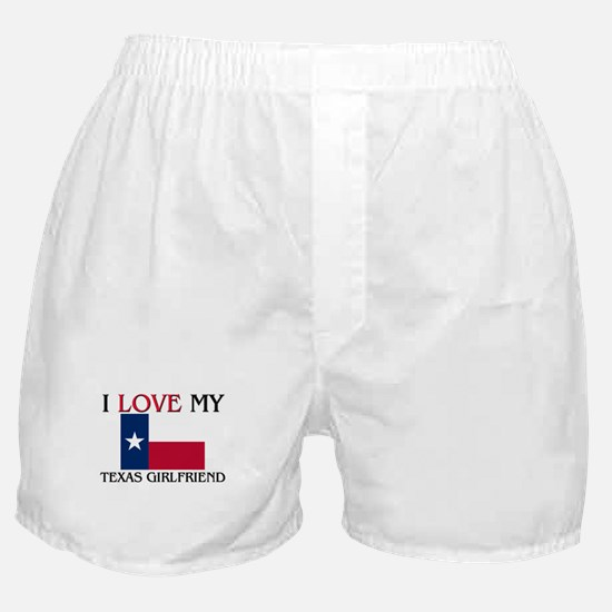 I Love My Texas Girlfriend Boxer Shorts