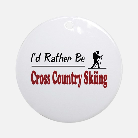 Rather Be Cross Country Skiing Ornament (Round)