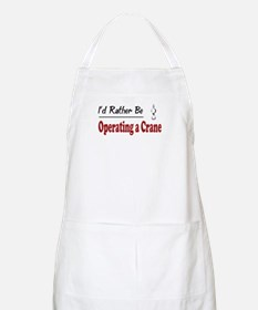 Rather Be Operating a Crane BBQ Apron