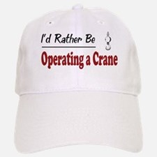 Rather Be Operating a Crane Baseball Baseball Cap