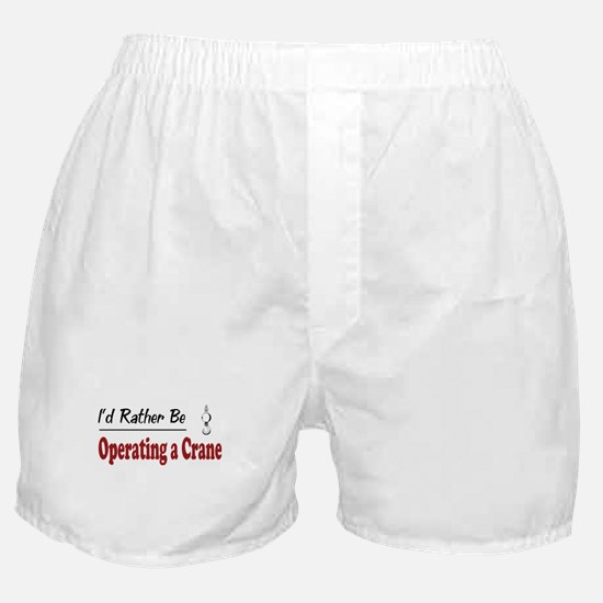 Rather Be Operating a Crane Boxer Shorts