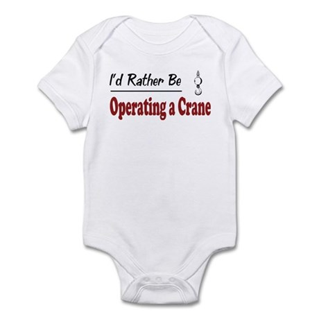 Rather Be Operating a Crane Infant Bodysuit