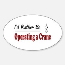 Rather Be Operating a Crane Oval Bumper Stickers