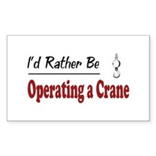 Rather Be Operating a Crane Rectangle Bumper Stickers