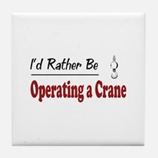 Rather Be Operating a Crane Tile Coaster