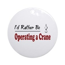 Rather Be Operating a Crane Ornament (Round)