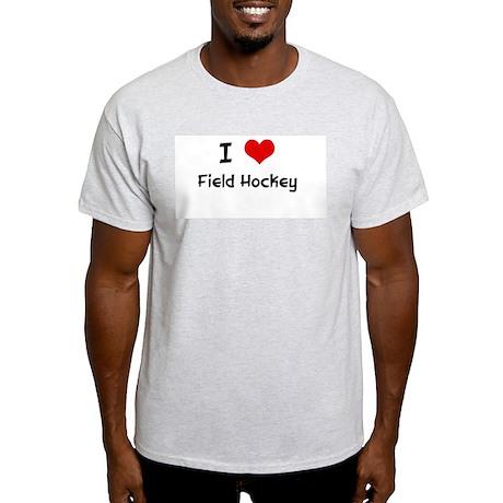I LOVE FIELD HOCKEY Ash Grey T-Shirt