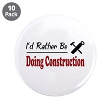 "Rather Be Doing Construction 3.5"" Button (10 pack)"