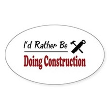 Rather Be Doing Construction Oval Decal