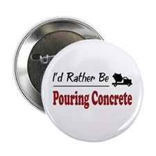 "Rather Be Pouring Concrete 2.25"" Button"