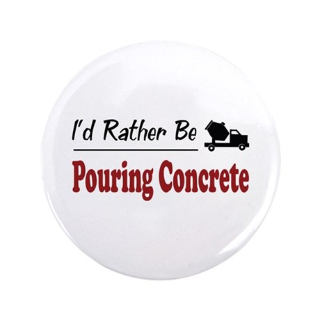 """Rather Be Pouring Concrete 3.5"""" Button"""