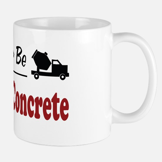 Rather Be Pouring Concrete Mug