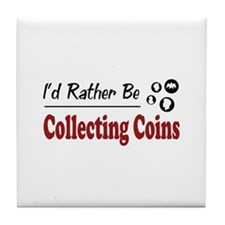 Rather Be Collecting Coins Tile Coaster