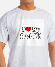 """I Love My Track Kid"" T-Shirt"