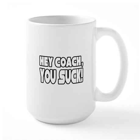 """Hey Coach, You Suck!"" Large Mug"