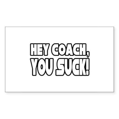 """Hey Coach, You Suck!"" Rectangle Sticker"