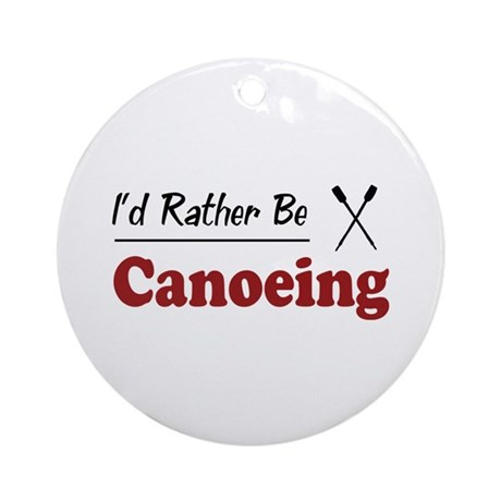 Rather Be Canoeing Ornament (Round)
