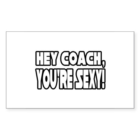 """Hey Coach, You're Sexy!"" Rectangle Sticker"