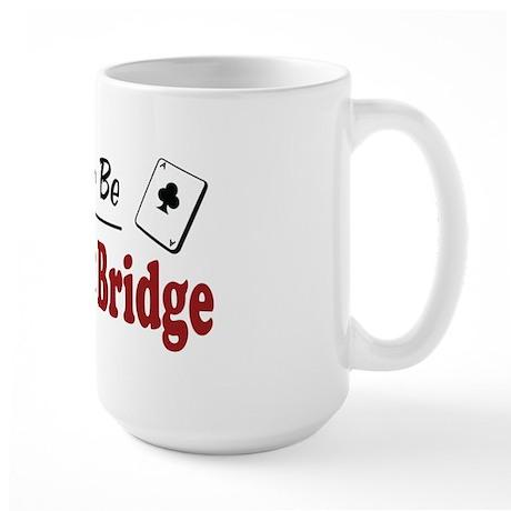 Rather Be Playing Bridge Large Mug