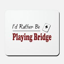 Rather Be Playing Bridge Mousepad
