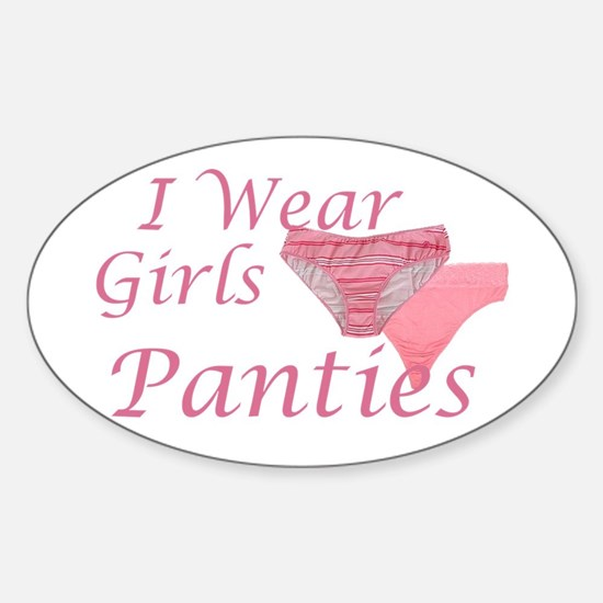 I wear Girls Panties Oval Decal