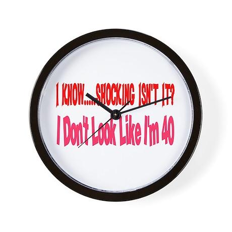 I don't look 40 Wall Clock