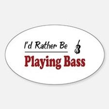 Rather Be Playing Bass Oval Decal