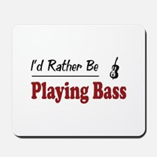 Rather Be Playing Bass Mousepad