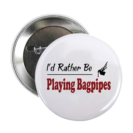 """Rather Be Playing Bagpipes 2.25"""" Button (100 pack)"""