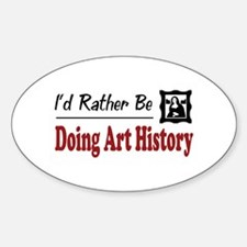 Rather Be Doing Art History Oval Decal