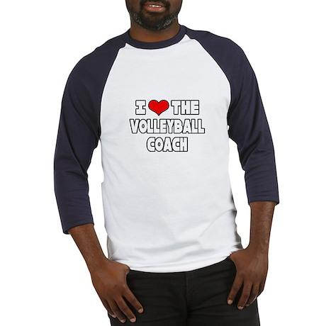 """I Love The Volleyball Coach"" Baseball Jersey"