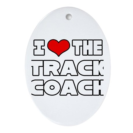 """I Love The Track Coach"" Oval Ornament"