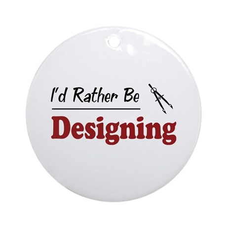 Rather Be Designing Ornament (Round)